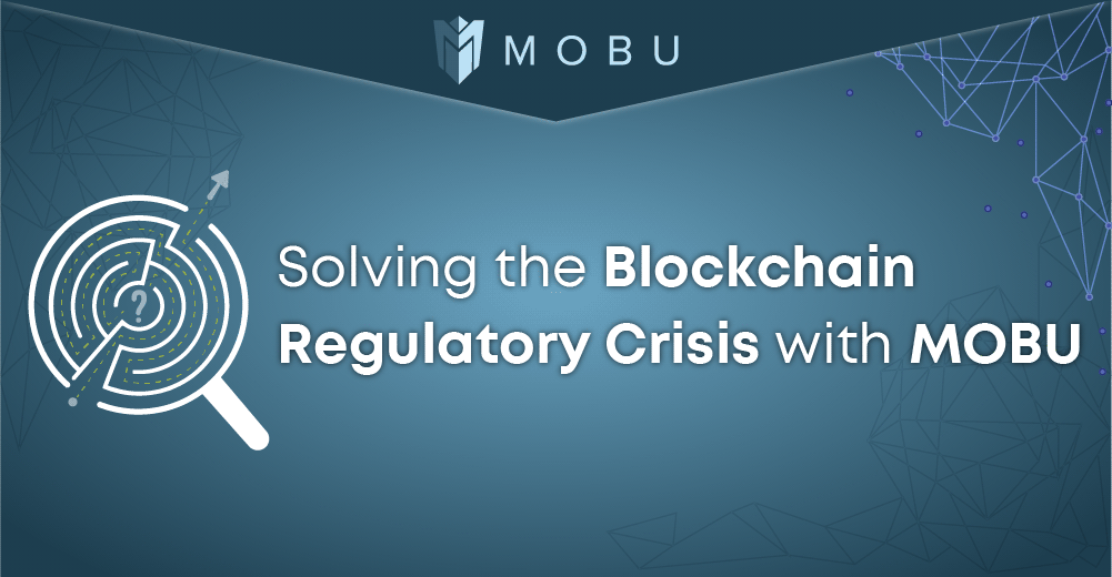 Mobu: Solving the Blockchain regulatory Crisis